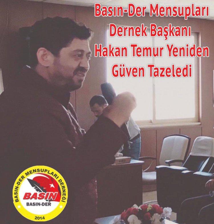 """""""BASIN-DER BAŞKANI  HAKAN TEMUR YENİDEN GÜVEN TAZELEDİ."""""""